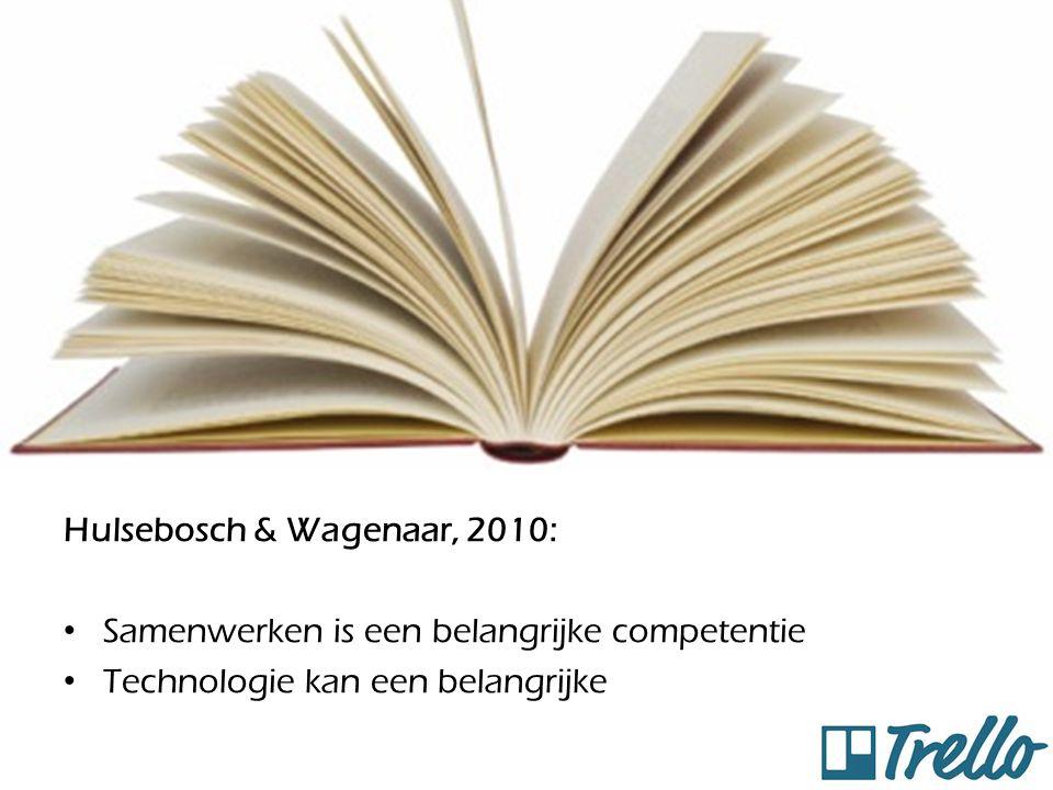 Hulsebosch & Wagenaar, 2010: Samenwerken is een belangrijke competentie Technologie kan een belangrijke