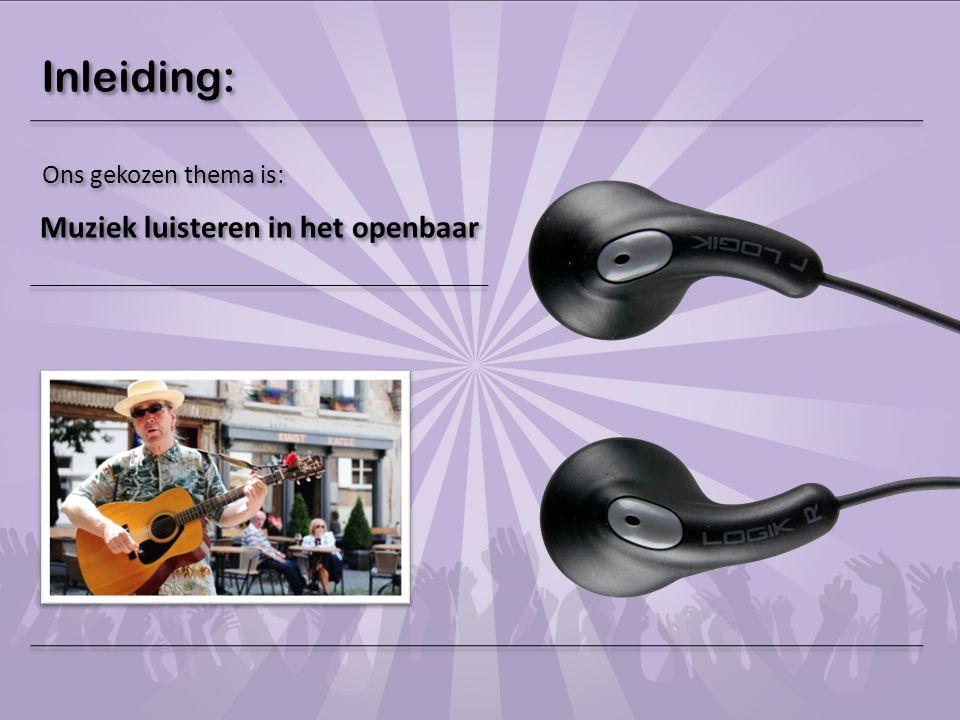 Inleiding: Ons gekozen thema is: Muziek luisteren in het openbaar