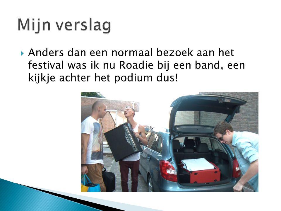  Anders dan een normaal bezoek aan het festival was ik nu Roadie bij een band, een kijkje achter het podium dus!