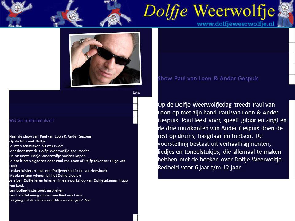 Wat kun je allemaal doen? Naar de show van Paul van Loon & Ander Gespuis Op de foto met Dolfje Je laten schminken als weerwolf Meedoen met de Dolfje W