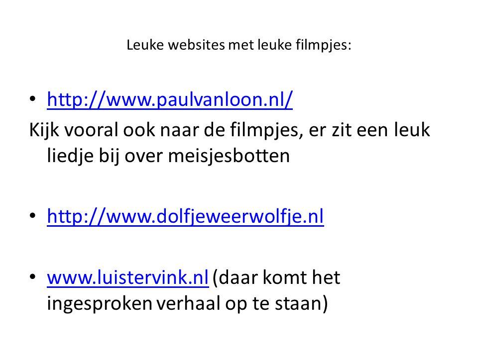 Leuke websites met leuke filmpjes: http://www.paulvanloon.nl/ Kijk vooral ook naar de filmpjes, er zit een leuk liedje bij over meisjesbotten http://w