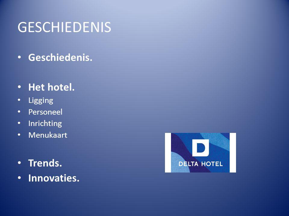 GESCHIEDENIS Geschiedenis. Het hotel. Ligging Personeel Inrichting Menukaart Trends. Innovaties.