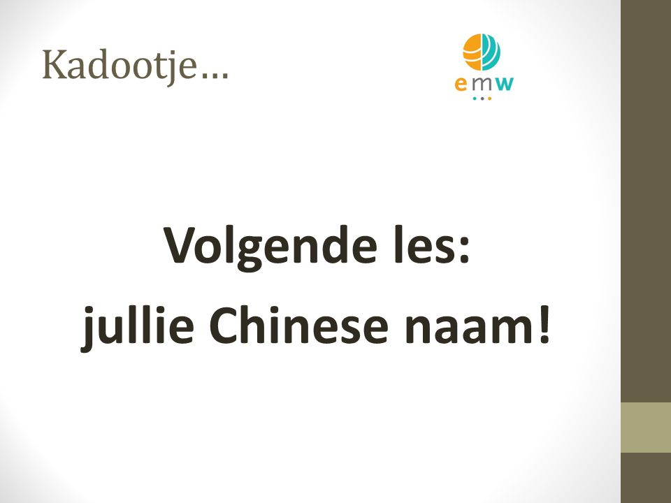 Kadootje… Volgende les: jullie Chinese naam!