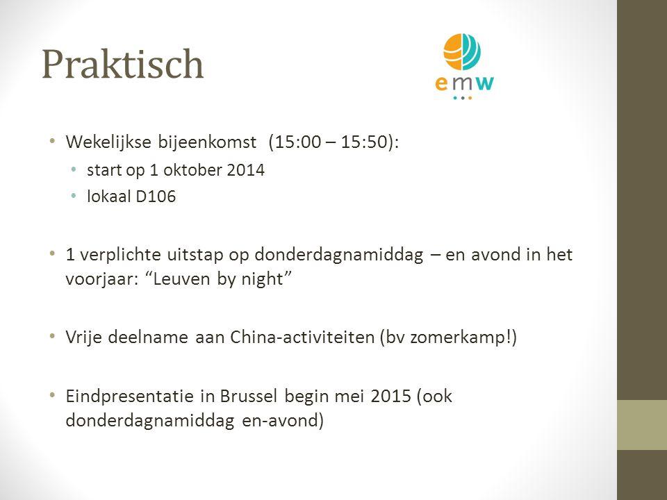 Praktisch Wekelijkse bijeenkomst (15:00 – 15:50): start op 1 oktober 2014 lokaal D106 1 verplichte uitstap op donderdagnamiddag – en avond in het voorjaar: Leuven by night Vrije deelname aan China-activiteiten (bv zomerkamp!) Eindpresentatie in Brussel begin mei 2015 (ook donderdagnamiddag en-avond)