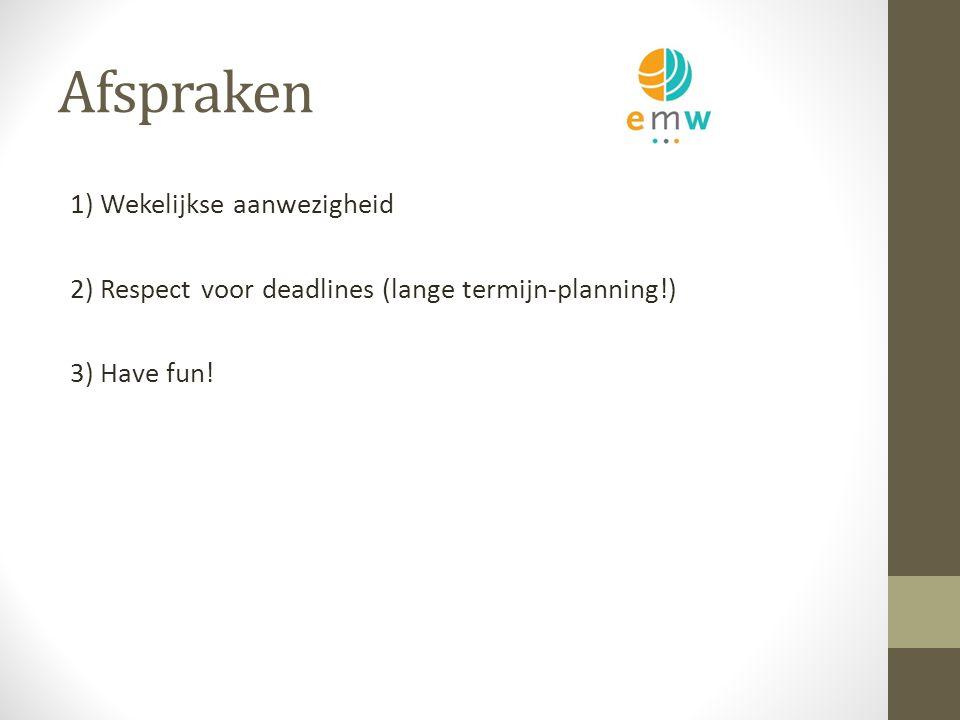 Afspraken 1) Wekelijkse aanwezigheid 2) Respect voor deadlines (lange termijn-planning!) 3) Have fun!