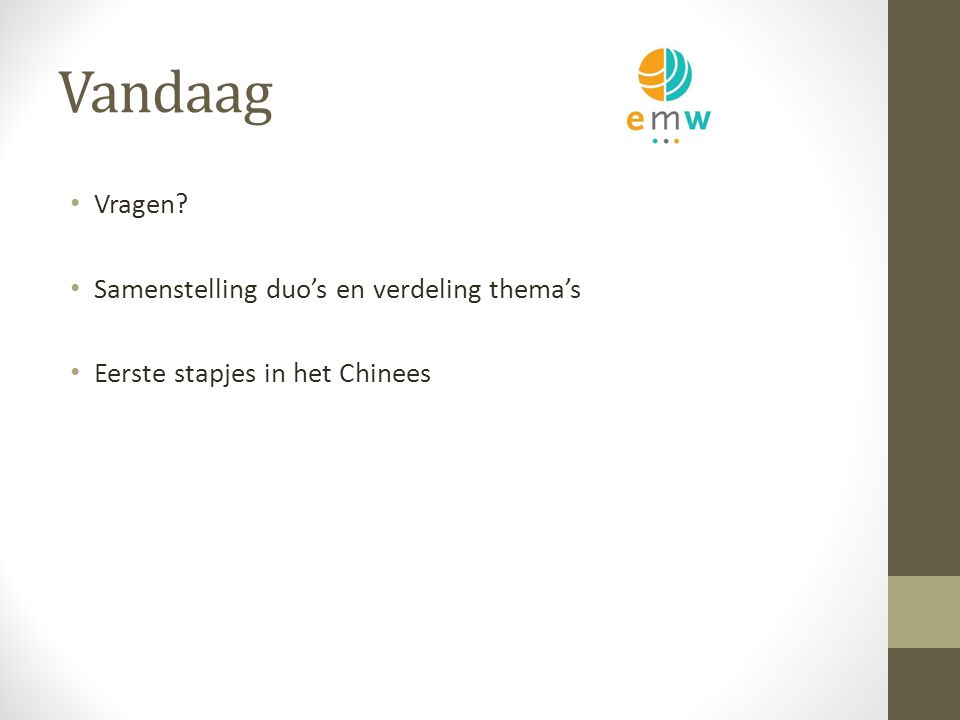 Vandaag Vragen Samenstelling duo's en verdeling thema's Eerste stapjes in het Chinees