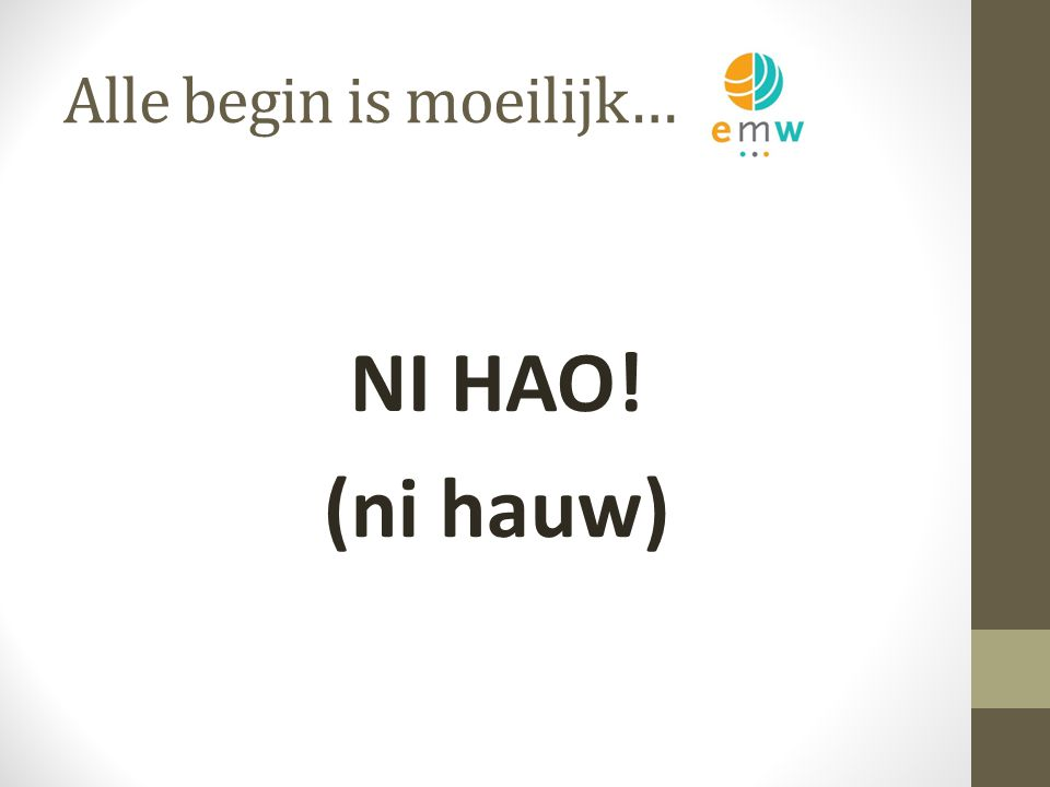 Alle begin is moeilijk… WO JIAO MARK (wo tsjawo Mark)