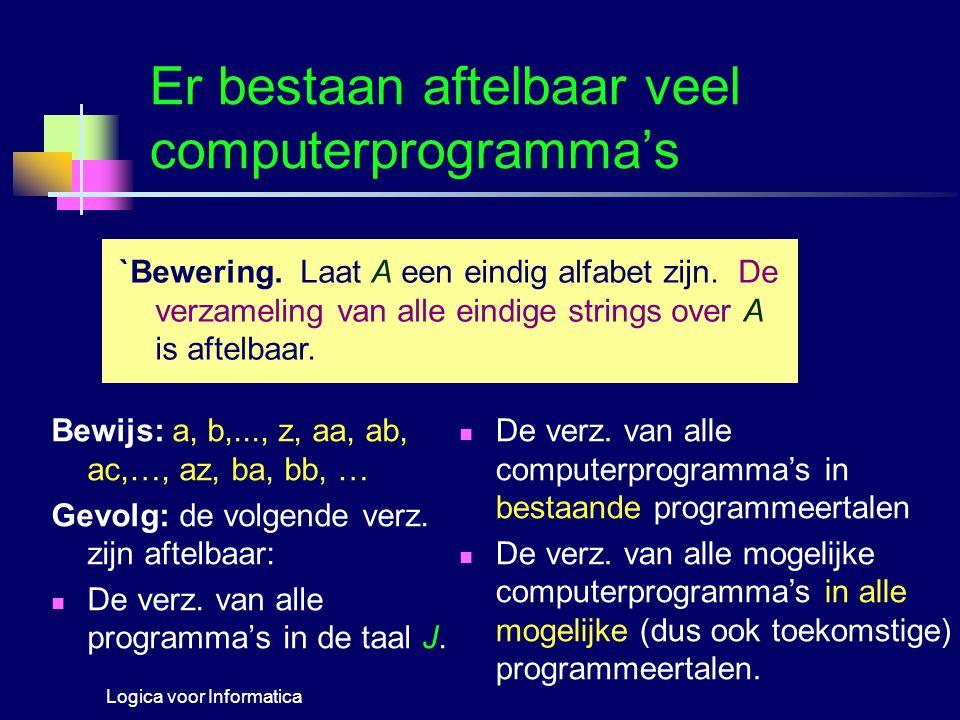 Logica voor InformaticaG.A.W. Vreeswijk12 Er bestaan aftelbaar veel computerprogramma's `Bewering. Laat A een eindig alfabet zijn. De verzameling van
