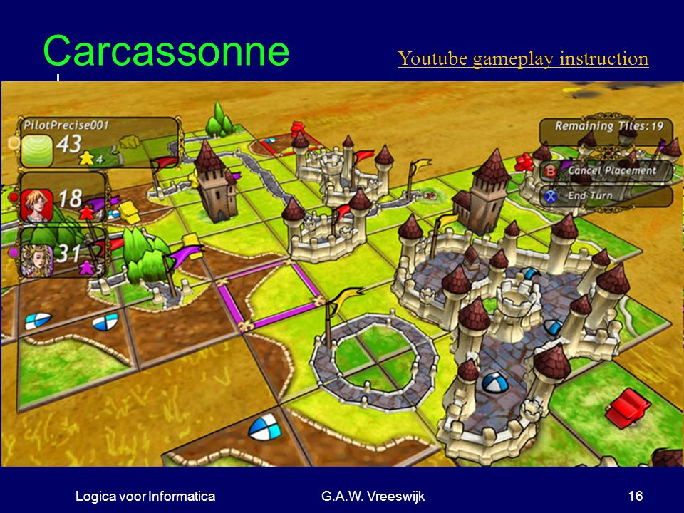 Logica voor InformaticaG.A.W. Vreeswijk16 Carcassonne Youtube gameplay instruction