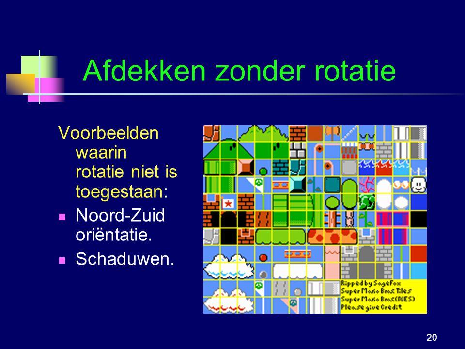 Logica voor InformaticaG.A.W. Vreeswijk20 Afdekken zonder rotatie Voorbeelden waarin rotatie niet is toegestaan: Noord-Zuid oriëntatie. Schaduwen.