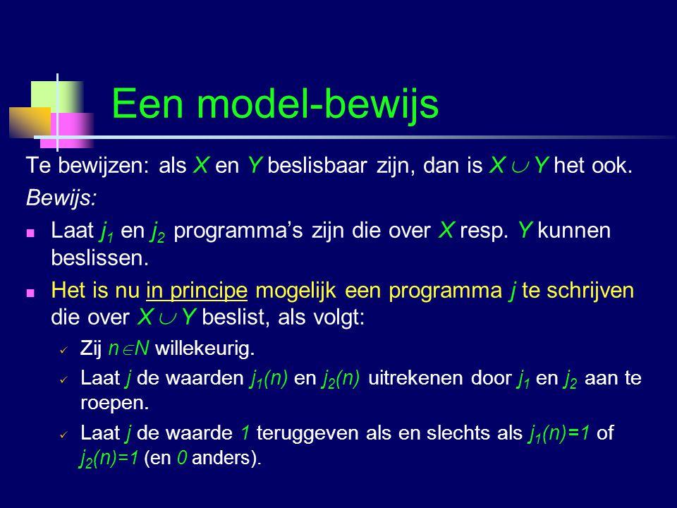 Logica voor InformaticaG.A.W. Vreeswijk50 Een model-bewijs Te bewijzen: als X en Y beslisbaar zijn, dan is X  Y het ook. Bewijs: Laat j 1 en j 2 prog