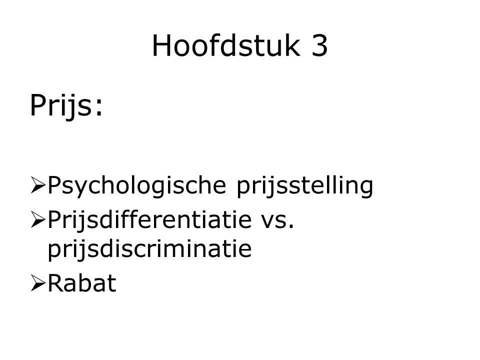 Hoofdstuk 3 Prijs:  Psychologische prijsstelling  Prijsdifferentiatie vs.