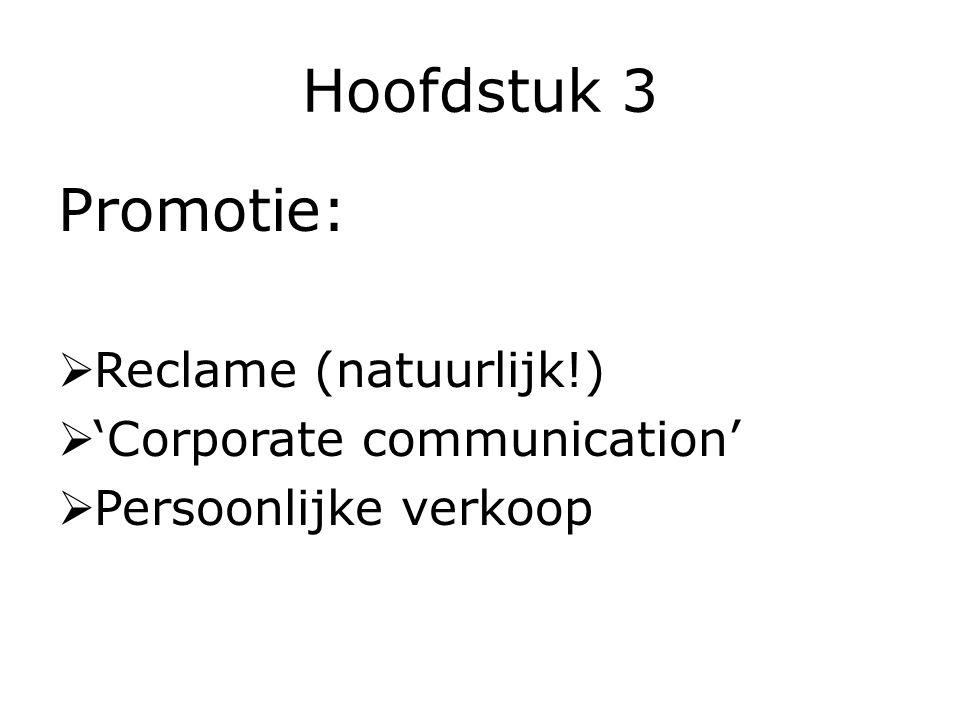 Hoofdstuk 3 Promotie:  Reclame (natuurlijk!)  'Corporate communication'  Persoonlijke verkoop