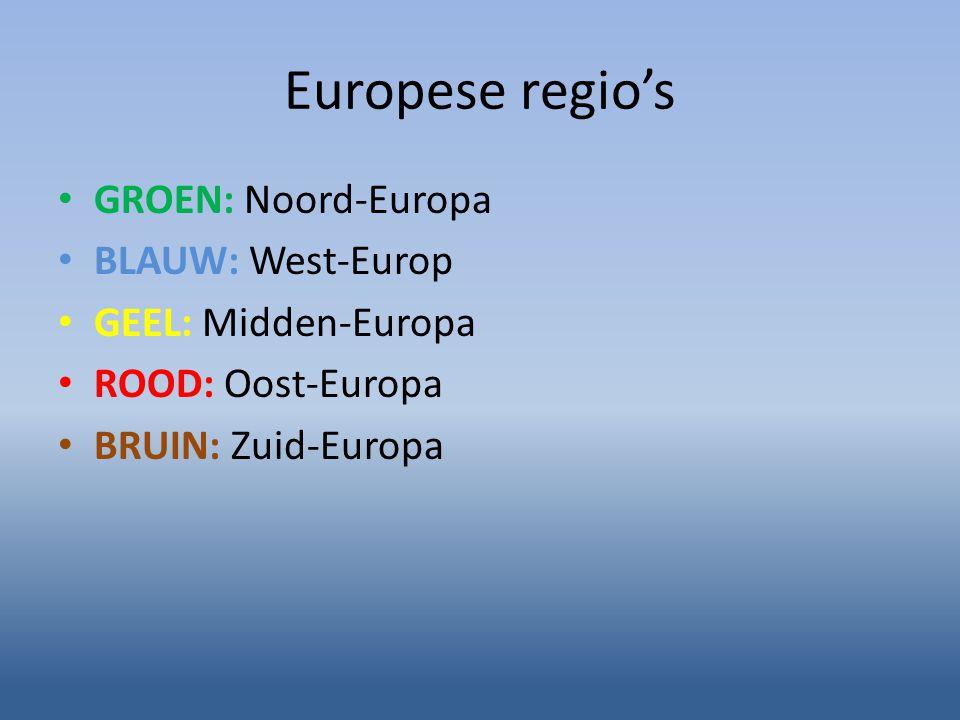 Europese regio's GROEN: Noord-Europa BLAUW: West-Europ GEEL: Midden-Europa ROOD: Oost-Europa BRUIN: Zuid-Europa