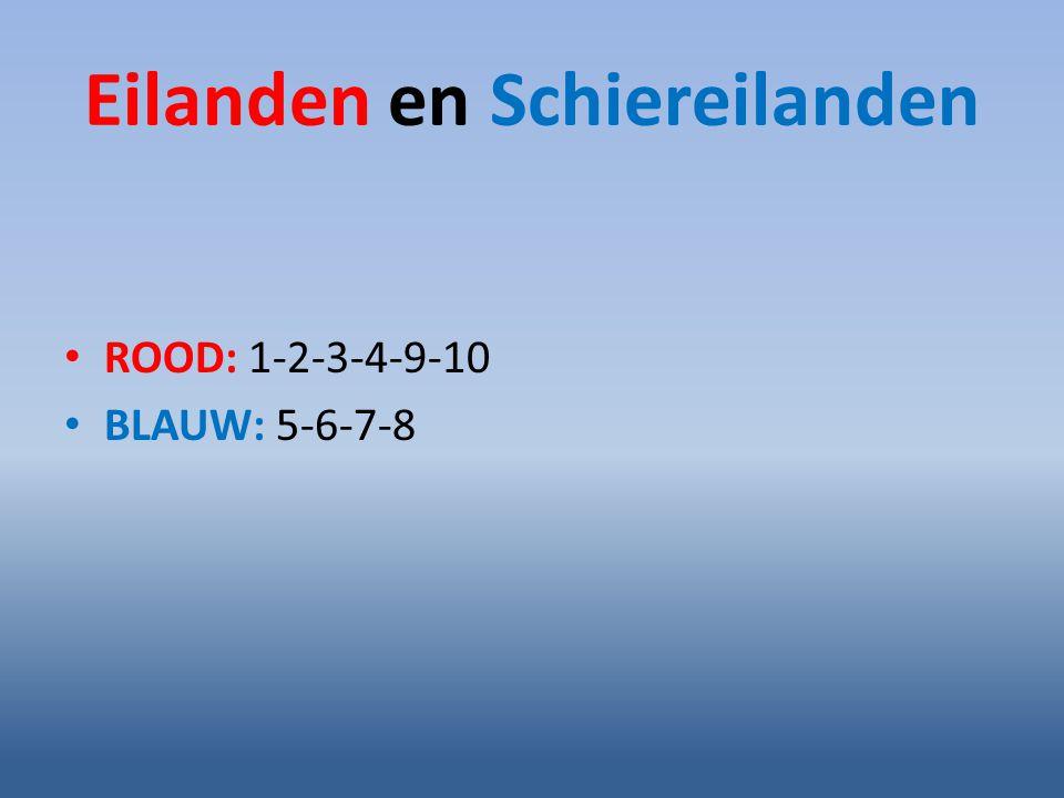 Eilanden en Schiereilanden ROOD: 1-2-3-4-9-10 BLAUW: 5-6-7-8