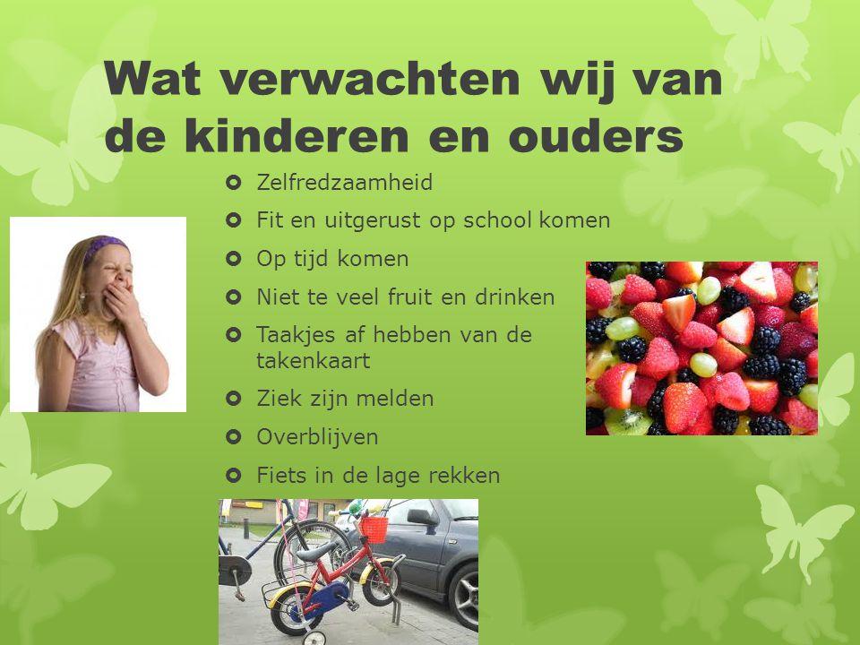 Wat verwachten wij van de kinderen en ouders  Zelfredzaamheid  Fit en uitgerust op school komen  Op tijd komen  Niet te veel fruit en drinken  Ta