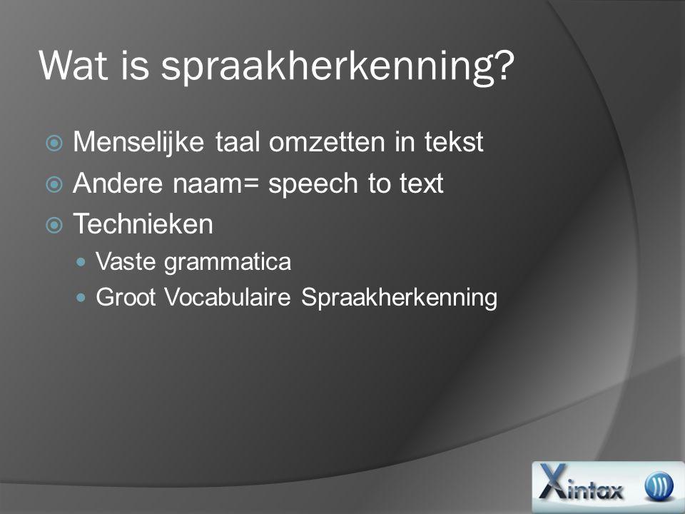 Wat is spraakherkenning?  Menselijke taal omzetten in tekst  Andere naam= speech to text  Technieken Vaste grammatica Groot Vocabulaire Spraakherke