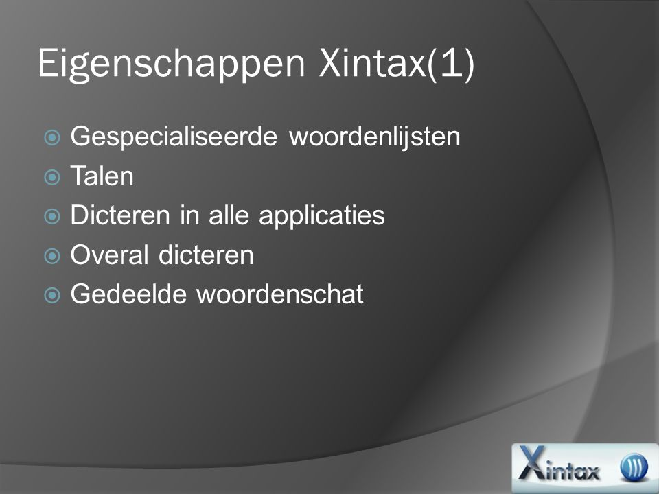 Eigenschappen Xintax(1)  Gespecialiseerde woordenlijsten  Talen  Dicteren in alle applicaties  Overal dicteren  Gedeelde woordenschat