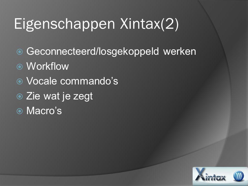 Eigenschappen Xintax(2)  Geconnecteerd/losgekoppeld werken  Workflow  Vocale commando's  Zie wat je zegt  Macro's