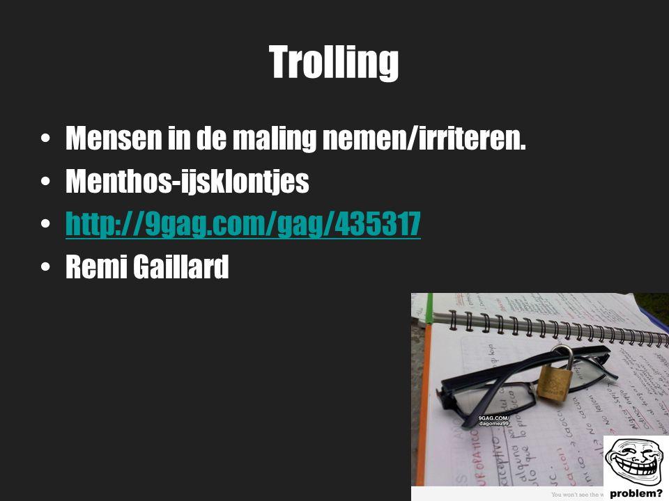 Trolling Mensen in de maling nemen/irriteren.