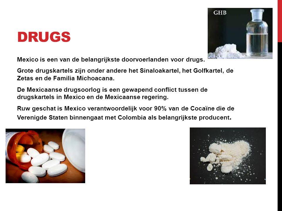 DRUGS Mexico is een van de belangrijkste doorvoerlanden voor drugs. Grote drugskartels zijn onder andere het Sinaloakartel, het Golfkartel, de Zetas e