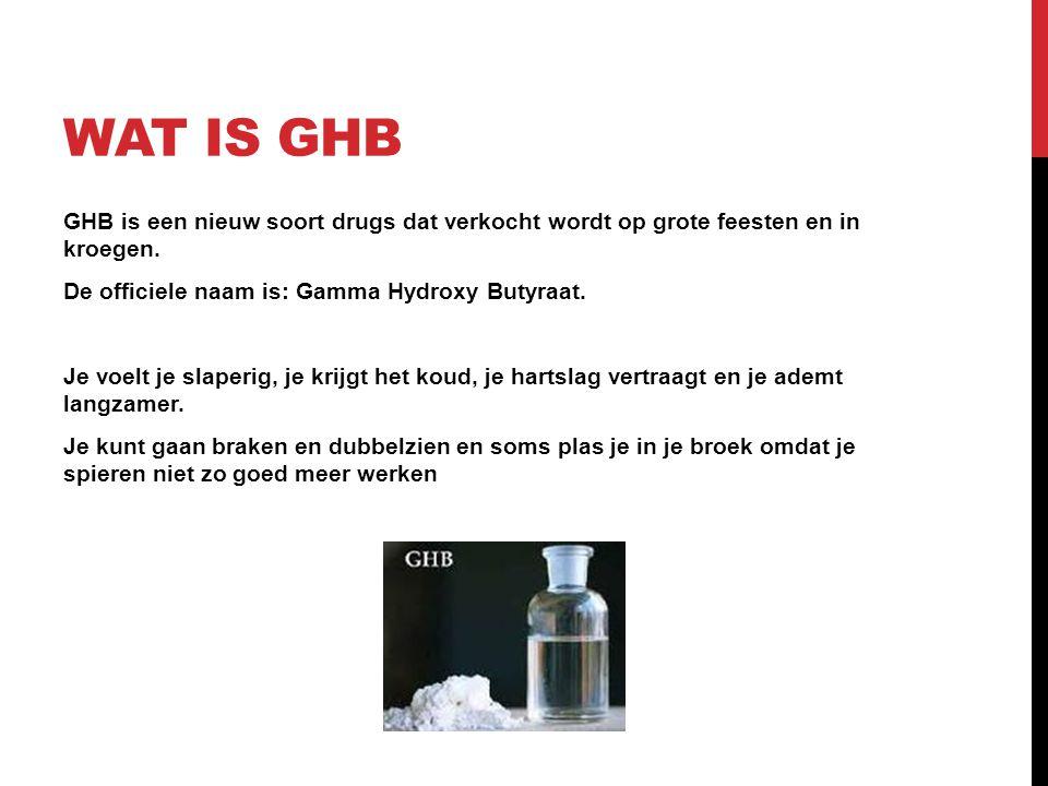 WAT IS GHB GHB is een nieuw soort drugs dat verkocht wordt op grote feesten en in kroegen. De officiele naam is: Gamma Hydroxy Butyraat. Je voelt je s