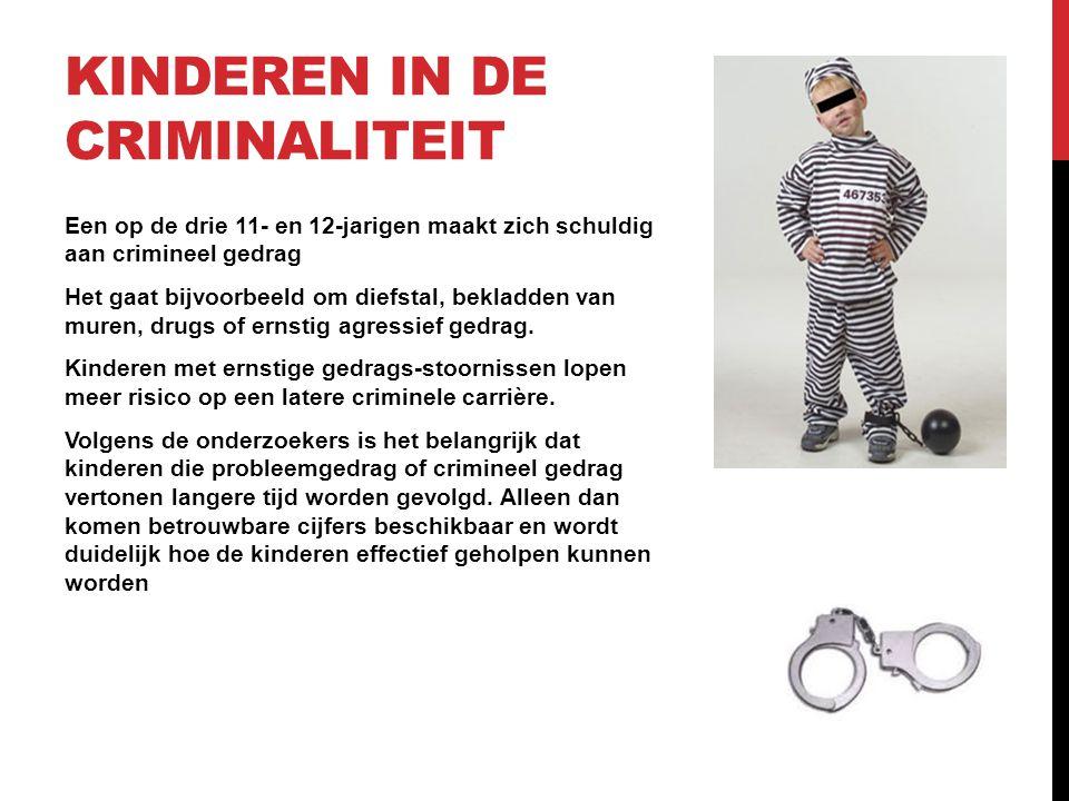 KINDEREN IN DE CRIMINALITEIT Een op de drie 11- en 12-jarigen maakt zich schuldig aan crimineel gedrag Het gaat bijvoorbeeld om diefstal, bekladden va