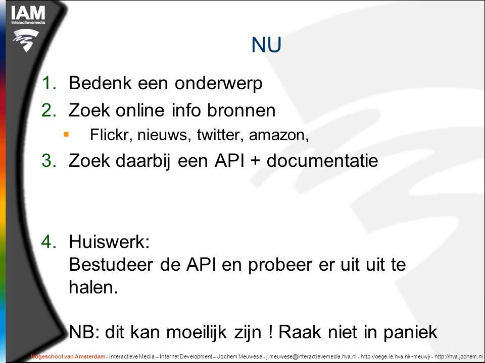 NU 1.Bedenk een onderwerp 2.Zoek online info bronnen  Flickr, nieuws, twitter, amazon, 3.Zoek daarbij een API + documentatie 4.Huiswerk: Bestudeer de API en probeer er uit uit te halen.