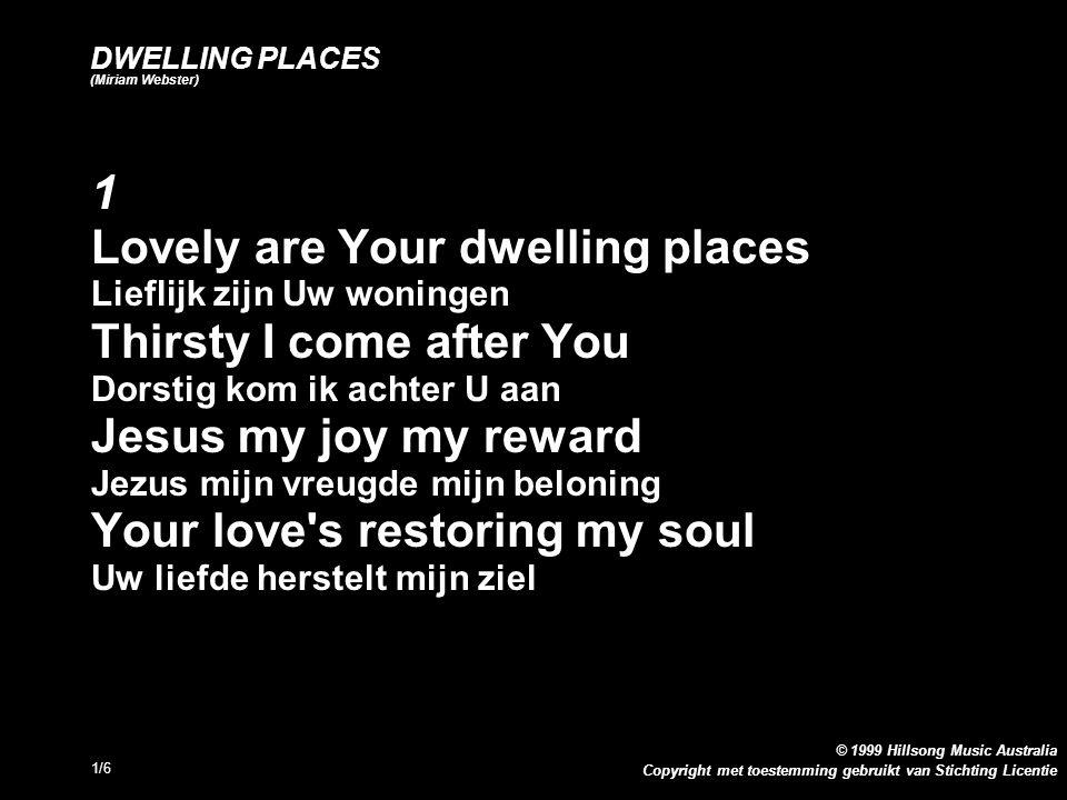 Copyright met toestemming gebruikt van Stichting Licentie © 1999 Hillsong Music Australia 2/6 DWELLING PLACES (Miriam Webster) Now I m Yours and You are mine Nu ben ik de Uwe en U bent de mijne And from my heart a song will rise En uit mijn hart stijgt een lied op