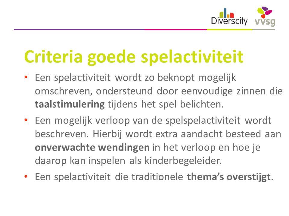 Criteria goede spelactiviteit Een spelactiviteit wordt zo beknopt mogelijk omschreven, ondersteund door eenvoudige zinnen die taalstimulering tijdens het spel belichten.