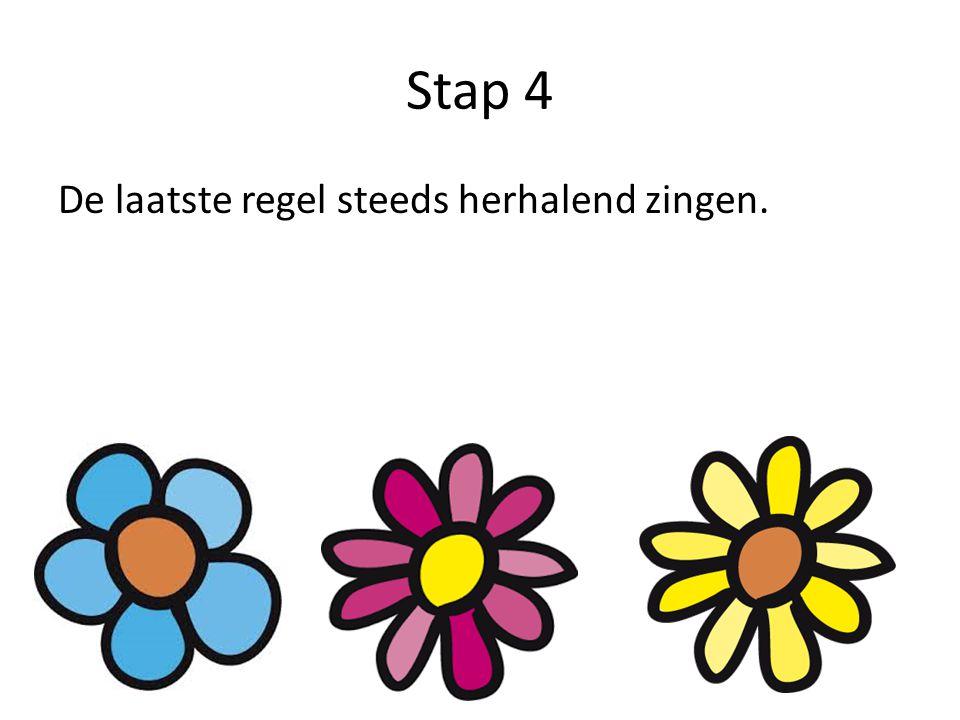 Stap 4 De laatste regel steeds herhalend zingen.