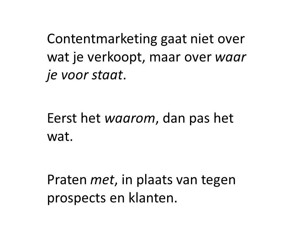 Contentmarketing gaat niet over wat je verkoopt, maar over waar je voor staat.