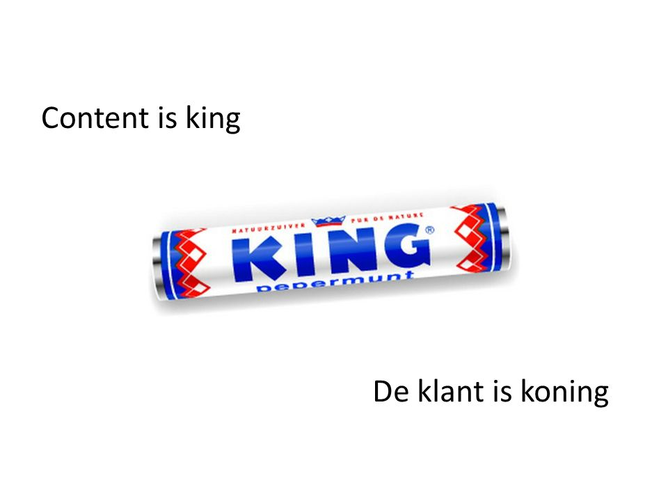 Content is king De klant is koning