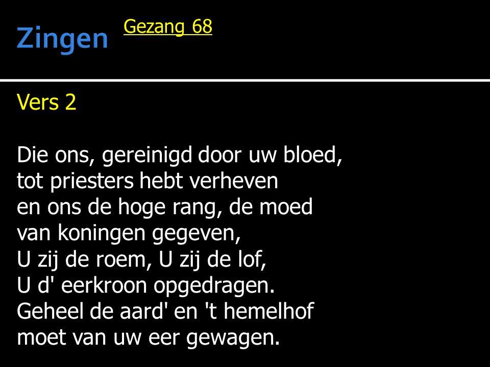 Vers 2 Die ons, gereinigd door uw bloed, tot priesters hebt verheven en ons de hoge rang, de moed van koningen gegeven, U zij de roem, U zij de lof, U