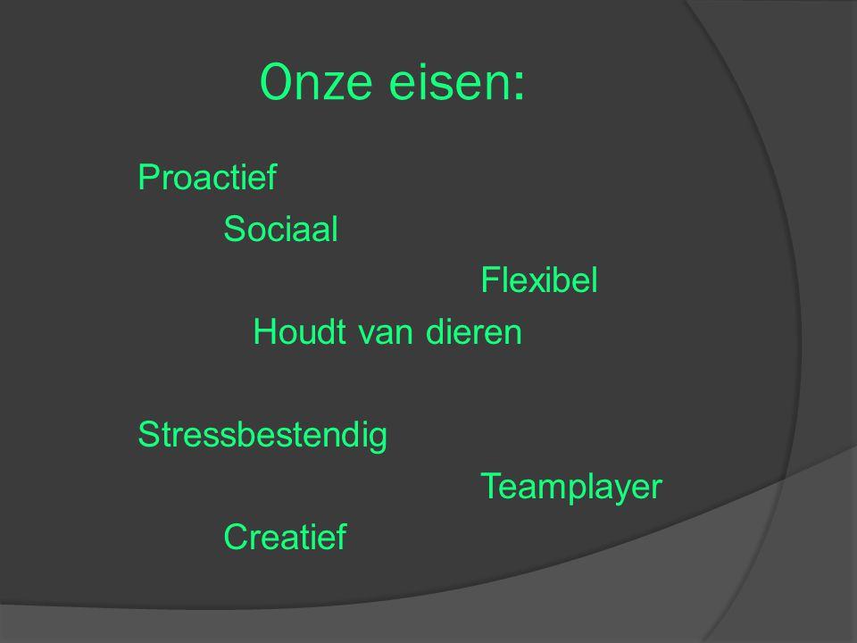 Onze eisen: Proactief Sociaal Flexibel Houdt van dieren Stressbestendig Teamplayer Creatief