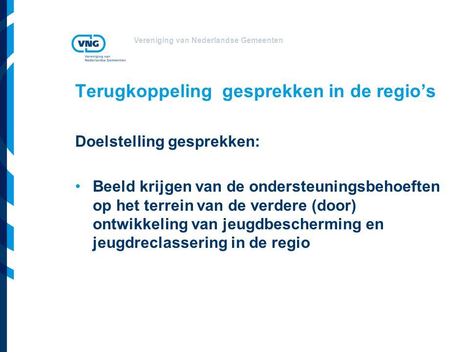 Vereniging van Nederlandse Gemeenten Terugkoppeling gesprekken in de regio's Doelstelling gesprekken: Beeld krijgen van de ondersteuningsbehoeften op het terrein van de verdere (door) ontwikkeling van jeugdbescherming en jeugdreclassering in de regio
