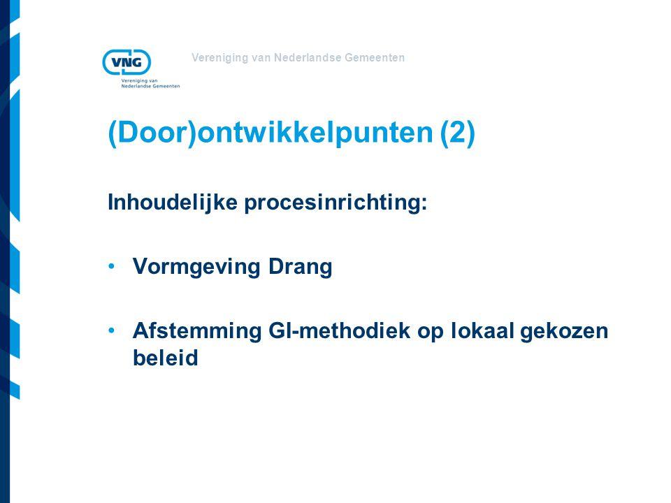 Vereniging van Nederlandse Gemeenten (Door)ontwikkelpunten (2) Inhoudelijke procesinrichting: Vormgeving Drang Afstemming GI-methodiek op lokaal gekozen beleid