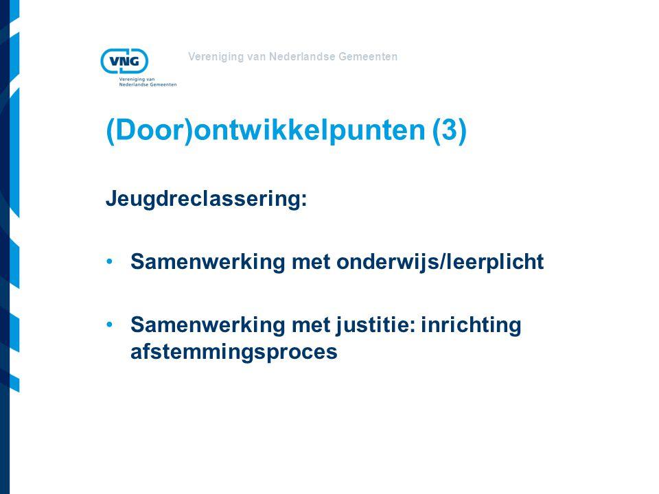 Vereniging van Nederlandse Gemeenten (Door)ontwikkelpunten (3) Jeugdreclassering: Samenwerking met onderwijs/leerplicht Samenwerking met justitie: inrichting afstemmingsproces