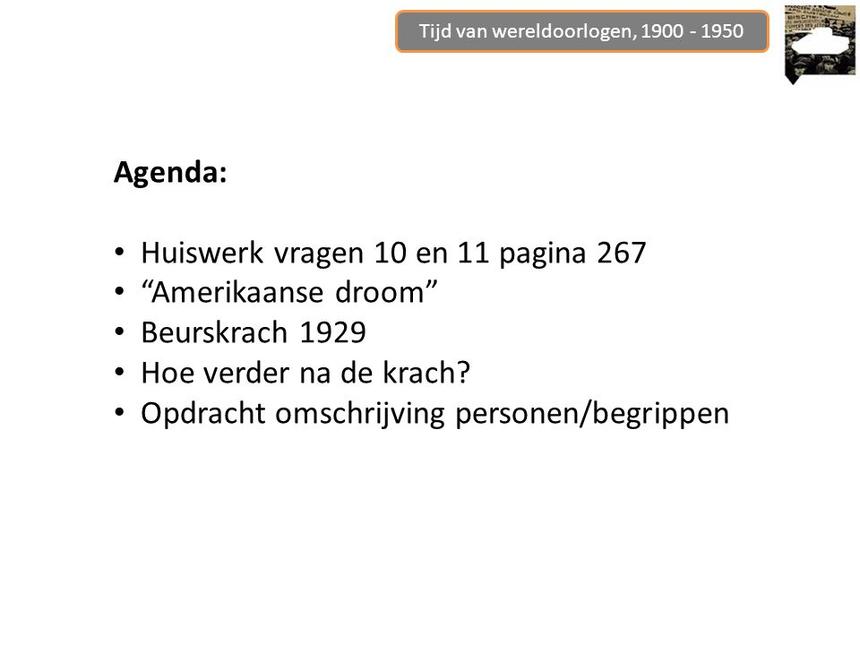 Agenda: Huiswerk vragen 10 en 11 pagina 267 Amerikaanse droom Beurskrach 1929 Hoe verder na de krach.