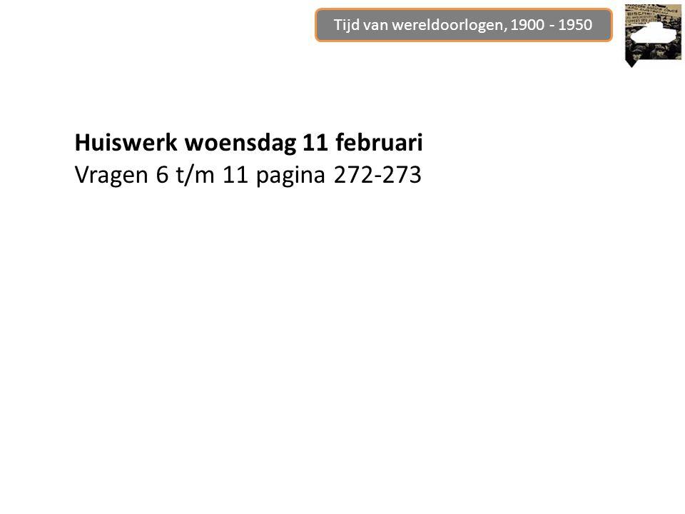 Tijd van wereldoorlogen, 1900 - 1950 Huiswerk woensdag 11 februari Vragen 6 t/m 11 pagina 272-273