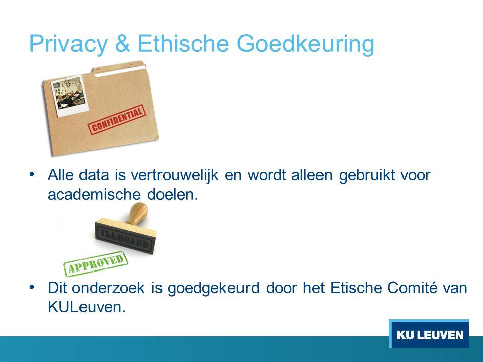 Privacy & Ethische Goedkeuring Alle data is vertrouwelijk en wordt alleen gebruikt voor academische doelen. Dit onderzoek is goedgekeurd door het Etis