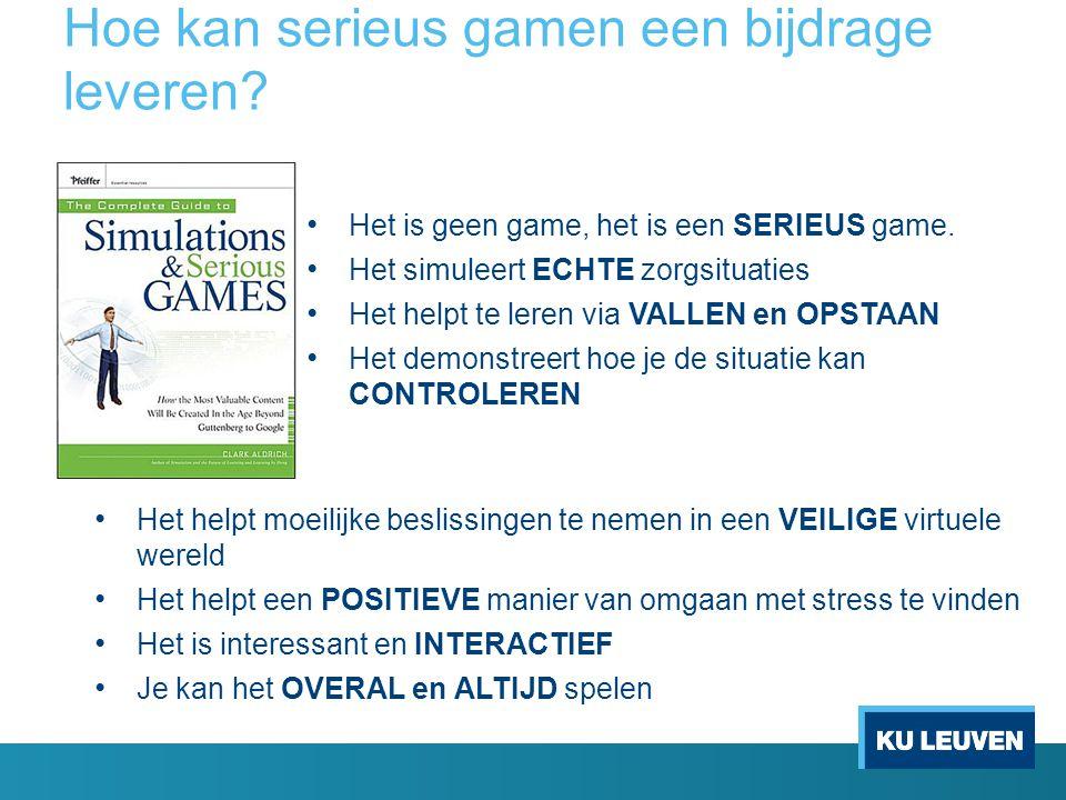 Hoe kan serieus gamen een bijdrage leveren? Het helpt moeilijke beslissingen te nemen in een VEILIGE virtuele wereld Het helpt een POSITIEVE manier va