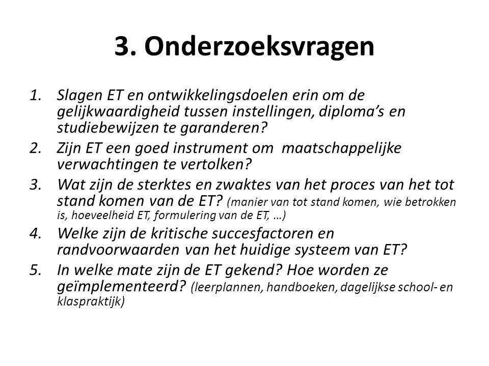 3. Onderzoeksvragen 1.Slagen ET en ontwikkelingsdoelen erin om de gelijkwaardigheid tussen instellingen, diploma's en studiebewijzen te garanderen? 2.