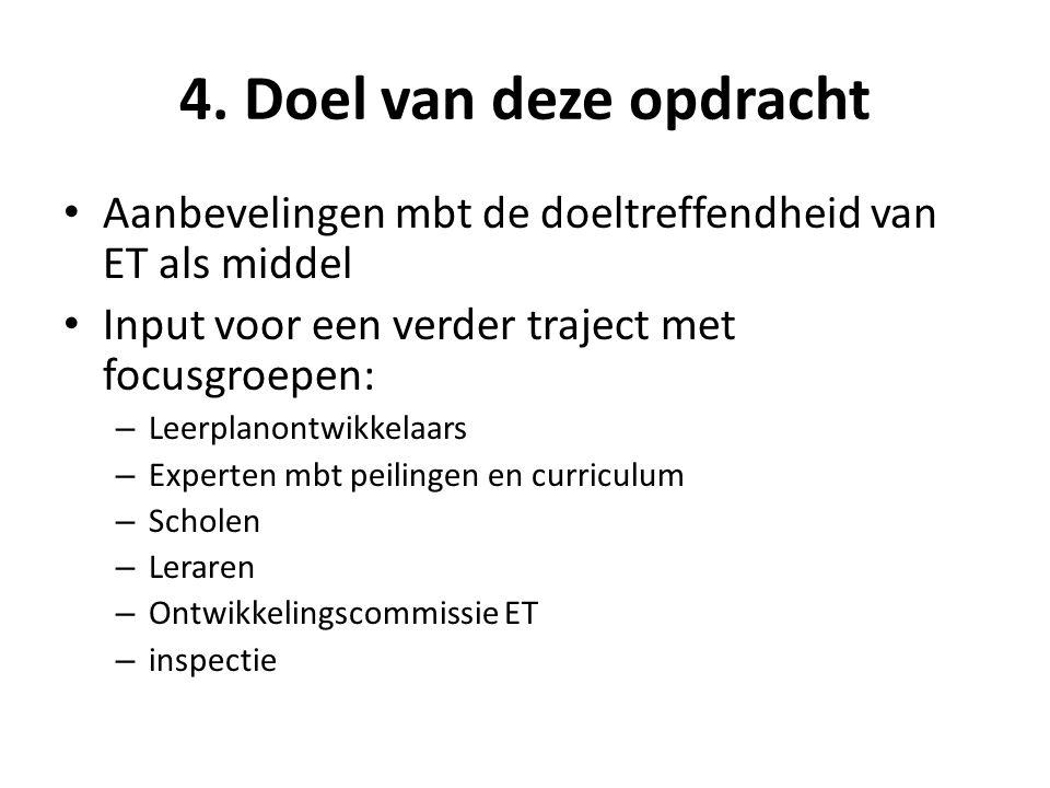 4. Doel van deze opdracht Aanbevelingen mbt de doeltreffendheid van ET als middel Input voor een verder traject met focusgroepen: – Leerplanontwikkela
