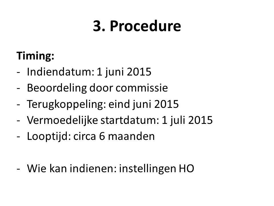 3. Procedure Timing: -Indiendatum: 1 juni 2015 -Beoordeling door commissie -Terugkoppeling: eind juni 2015 -Vermoedelijke startdatum: 1 juli 2015 -Loo