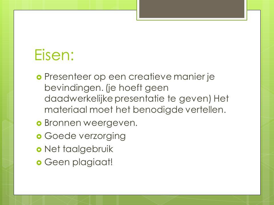 Eisen:  Presenteer op een creatieve manier je bevindingen. (je hoeft geen daadwerkelijke presentatie te geven) Het materiaal moet het benodigde verte