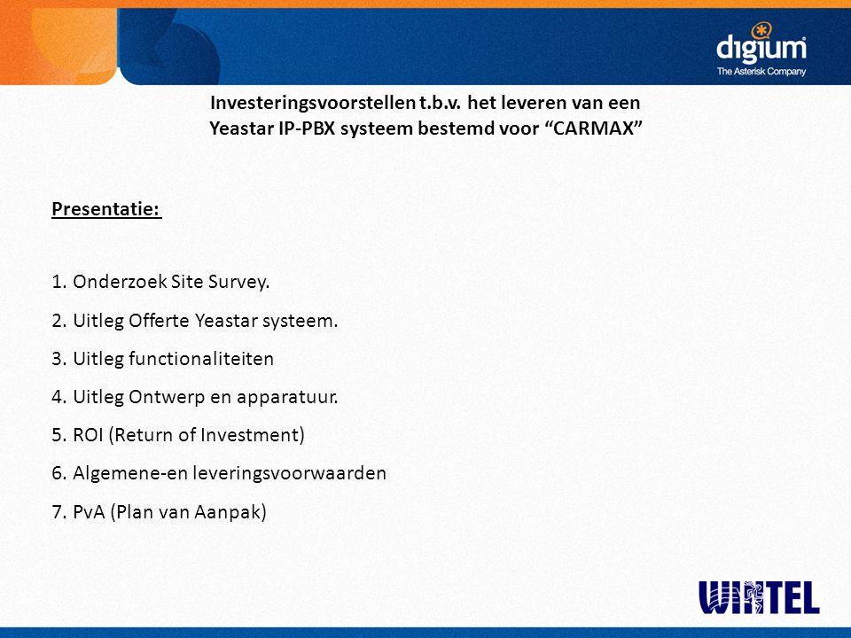 """Investeringsvoorstellen t.b.v. het leveren van een Yeastar IP-PBX systeem bestemd voor """"CARMAX"""" Presentatie: 1. Onderzoek Site Survey. 2. Uitleg Offer"""