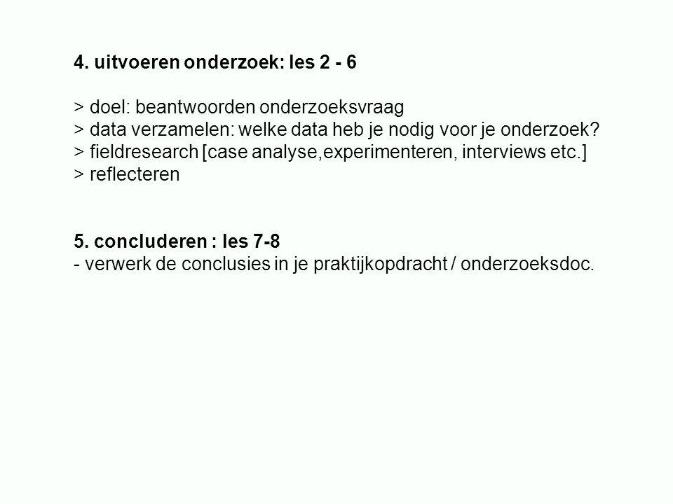 4. uitvoeren onderzoek: les 2 - 6 > doel: beantwoorden onderzoeksvraag > data verzamelen: welke data heb je nodig voor je onderzoek? > fieldresearch [