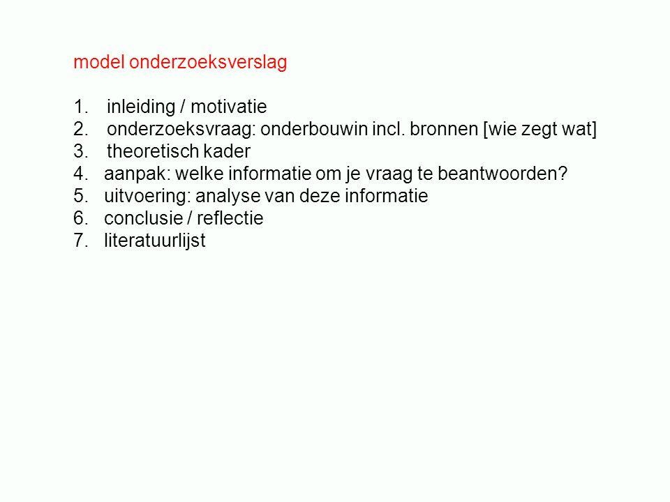 model onderzoeksverslag 1.inleiding / motivatie 2.onderzoeksvraag: onderbouwin incl.