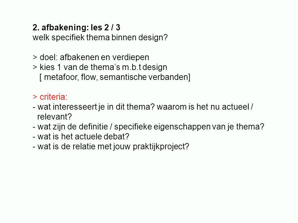 2. afbakening: les 2 / 3 welk specifiek thema binnen design.